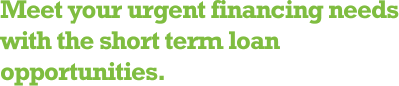 Meet your urgent financing needs with the short term loan opportunities.