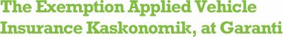 The Exemption Applied Vehicle Insurance Kaskonomik, at Garanti