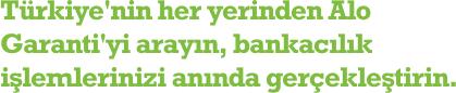 Türkiye'nin her yerinden Alo Garanti'yi arayın, bankacılık işlemlerinizi anında gerçekleştirin.
