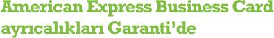 American Express® Business Card ayrıcalıkları Garanti'de