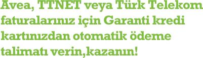 Avea, TTNET veya Türk Telekom faturalarınız için Garanti kredi kartınızdan otomatik ödeme talimatı verin,kazanın!