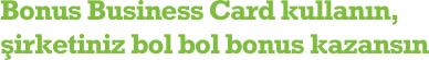 Bonus Business Card kullanın, şirketiniz bol bol bonus kazansın