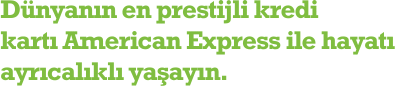Dünyanın en prestijli kredi kartı American Express ile hayatı ayrıcalıklı yaşayın.