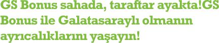 GS Bonus sahada, taraftar ayakta!GS Bonus ile Galatasaraylı olmanın ayrıcalıklarını yaşayın!
