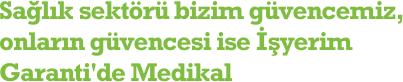 Sağlık sektörü bizim güvencemiz, onların güvencesi ise İşyerim Garanti'de Medikal