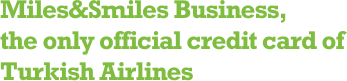 Miles&Smiles Business, the only official credit card of Turkish Airlines