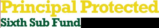 Principal Protected Sixth Sub Fund