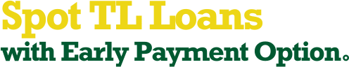 Spot TL Loans with Early Payment Option