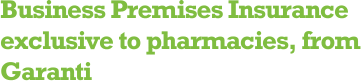 Business Premises Insurance exclusive to pharmacies, from Garanti