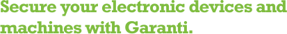Secure your electronic devices and machines with Garanti.