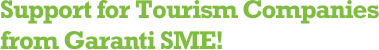 Support for Tourism Companies from Garanti SME!