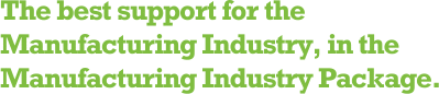 The best support for the Manufacturing Industry, in the Manufacturing Industry Package.